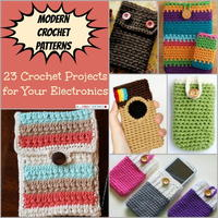 Modern Crochet Patterns: 23 Crochet Projects for Your Electronics