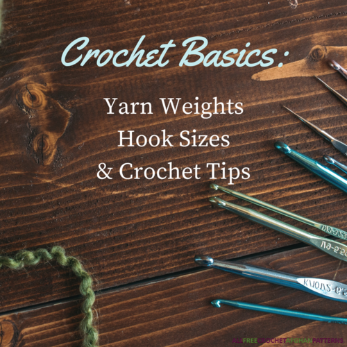 Crochet Basics Yarn Weights Hook Sizes and Crochet Tips