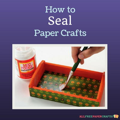 How to Seal Paper Crafts