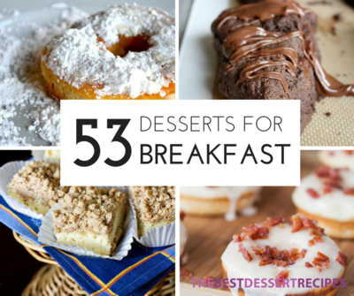 53 Dessert For Breakfast Recipes That You Absolutely Must Have