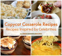 Copycat Casserole Recipes: 19 Easy Casserole Recipes Inspired by Celebrities