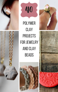 40 Polymer Clay Projects for Jewelry and Clay Beads
