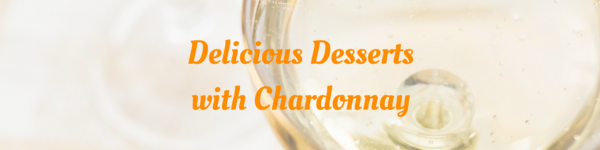 Delicious Desserts with Chardonnay