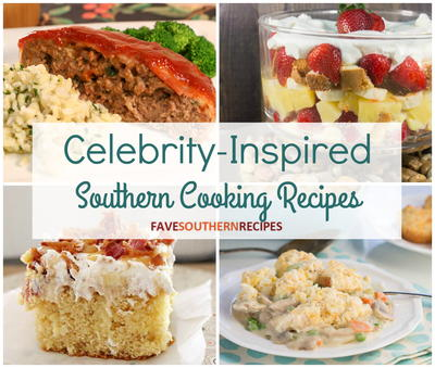 14 Celebrity-Inspired Southern Cooking Recipes