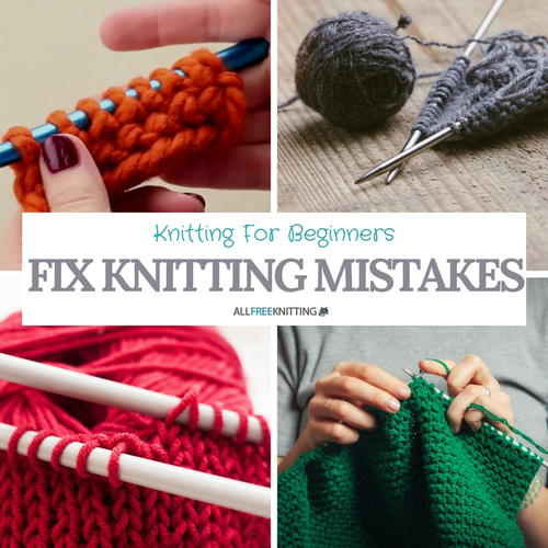 Fix Knitting Mistakes Knitting for Beginners