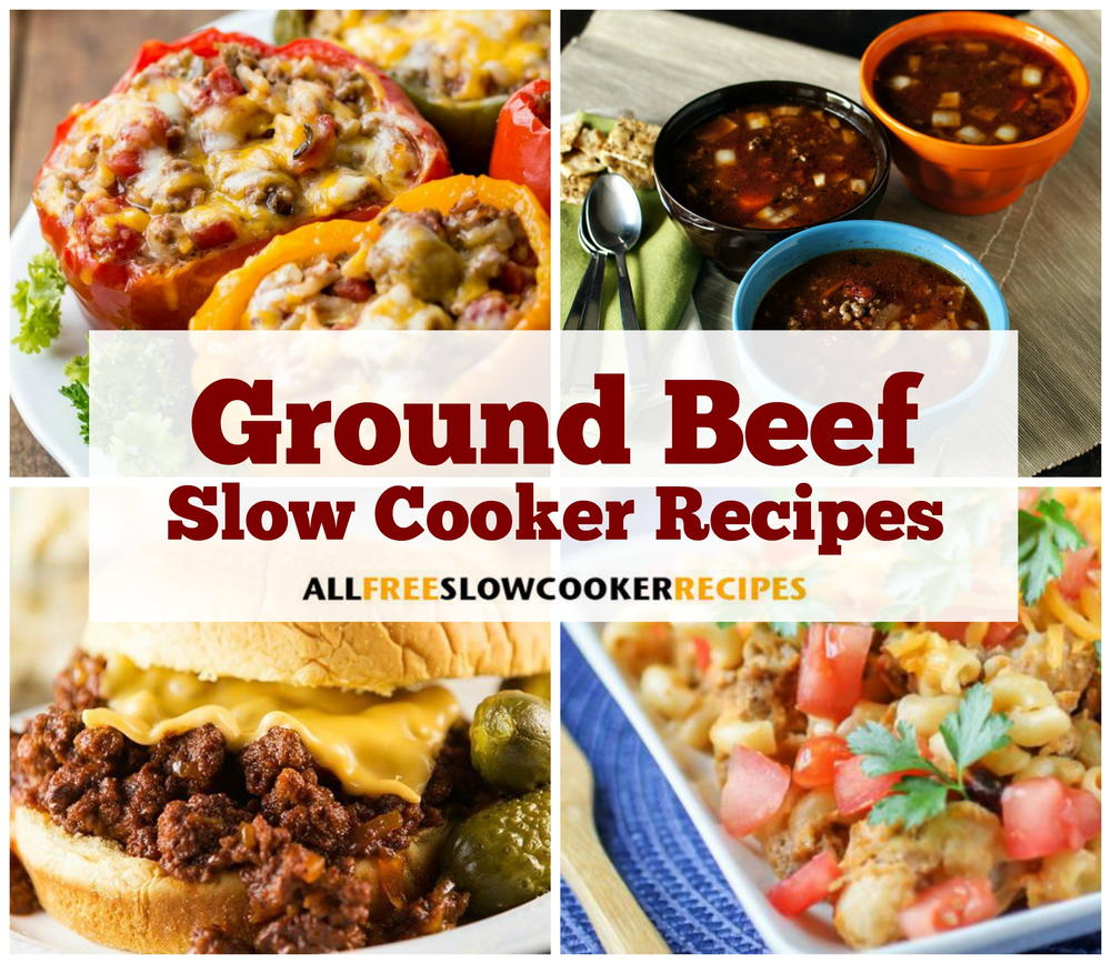 8 More Delicious And Easy Ground Beef Dinner Ideas: 23 Ground Beef Slow Cooker Recipes