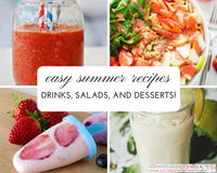 23 Easy Summer Recipes: Summer Drink Recipes, Summer Salad Recipes, and Summer Dessert Recipes