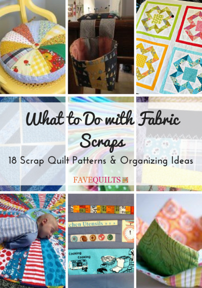 What to Do with Fabric Scraps 18 Scrap Quilt Patterns and Organizing Ideas