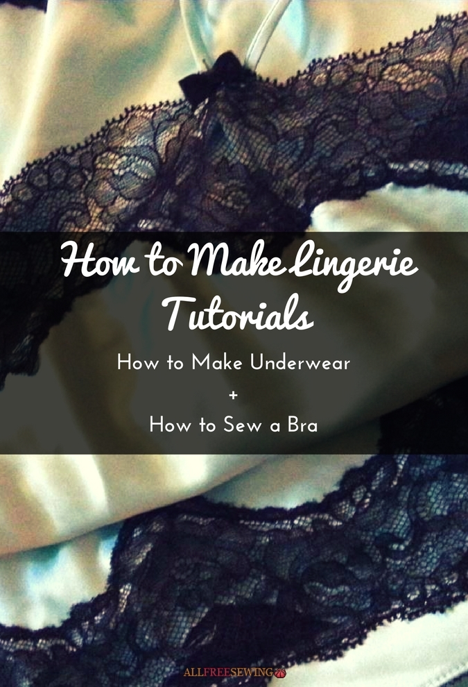 14 How To Make Lingerie Tutorials How To Make Underwear