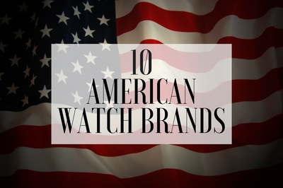 The Top 10 American Watch Brands