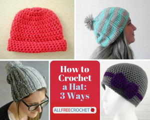 How to Crochet a Hat: 3 Ways