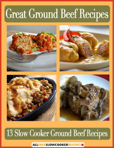"""Great Ground Beef Recipes: 13 Slow Cooker Ground Beef Recipes"" Free eCookbook"