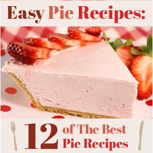 Easy Pie Recipes 12 of the Best Pie Recipes
