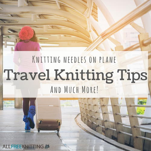 Travel Knitting Tips Knitting Needles on Plane and Much More