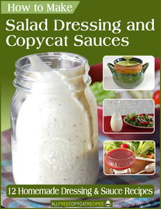 How to Make Salad Dressing and Copycat Sauces: 12 Homemade Dressing and Sauce Recipes