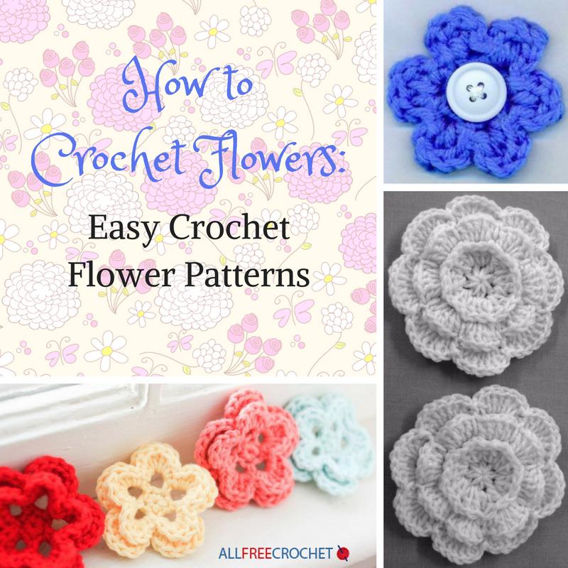 How To Crochet Flowers 3 Easy Crochet Flower Patterns