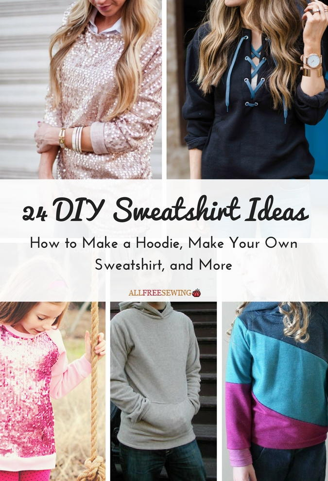 24 Diy Sweatshirt Ideas How To Make A Hoodie Make Your