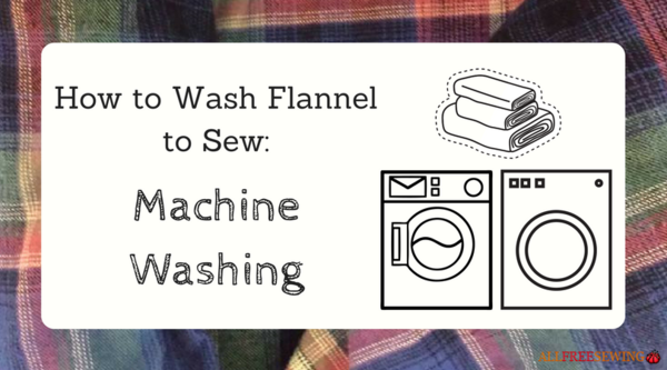 How to Wash Flannel to Sew: Machine Washing