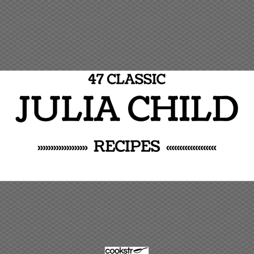 47 Classic Julia Child Recipes | Cookstr com