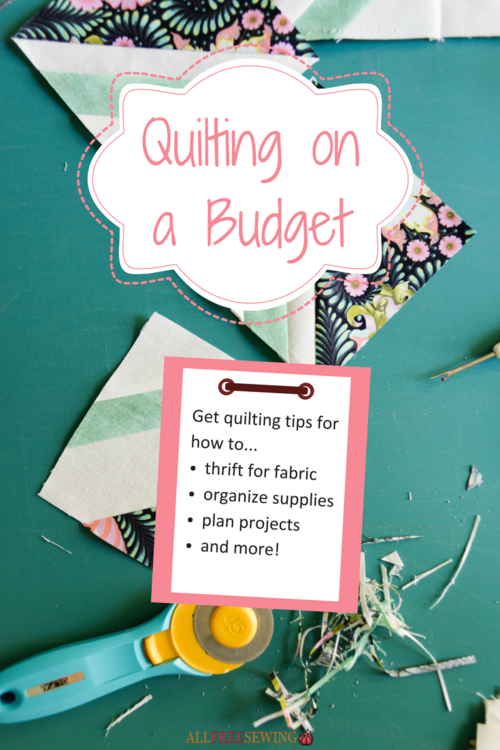 Quilting on a Budget 15 Tips for Stretching Your Dollar