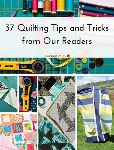 37 Quilting Tips and Tricks from Our Readers