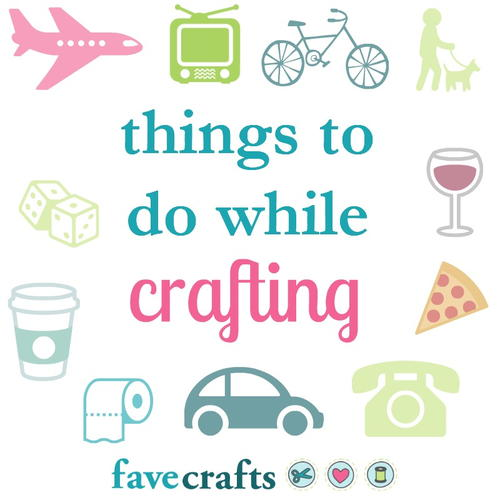 Things to Do While Crafting