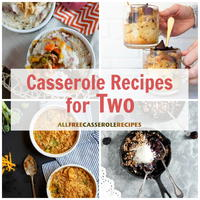Just the Two of Us: 28 Casserole Recipes for Two