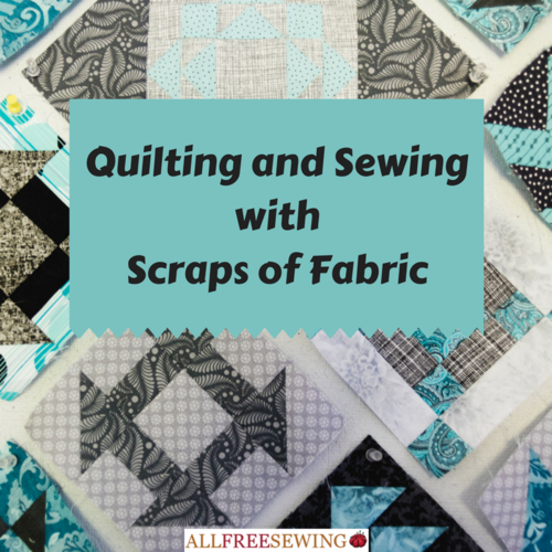 Quilting and Sewing with Scraps of Fabric