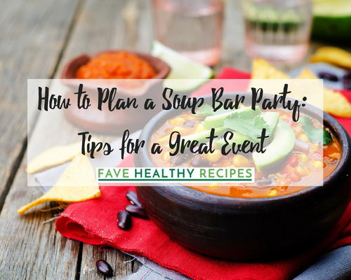 How to Plan a Soup Bar Party 6 Tips for a Great Event