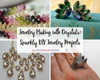 Jewelry Making with Crystals: 45+ Sparkly DIY Jewelry Projects