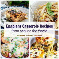 17 Easy Eggplant Casserole Recipes from Around the World
