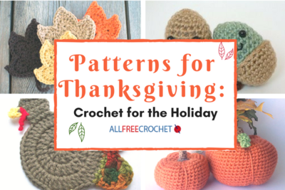 22 Patterns for Thanksgiving: Crochet for the Holiday