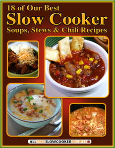 """18 of Our Best Slow Cooker Soups, Stews and Chili Recipes"" Free eCookbook"