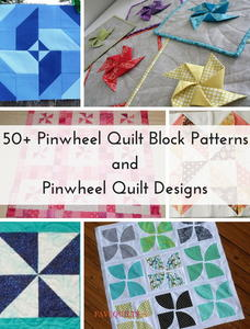 50+ Pinwheel Quilt Block Patterns and Pinwheel Quilt Designs