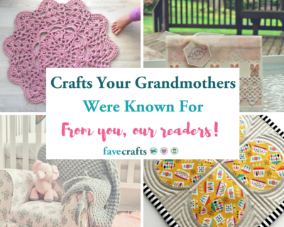 Crafts Your Grandmothers Were Known For