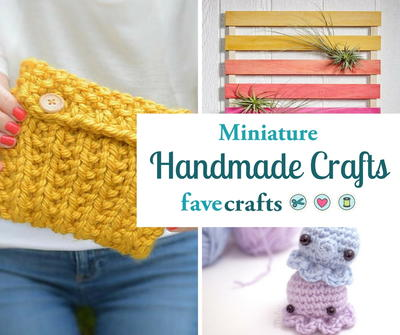 30 Mini Handmade Craft Ideas Favecrafts Com