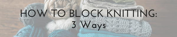 How to Block Knitting 3 Ways