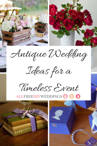 Antique Wedding Ideas for a Timeless Event