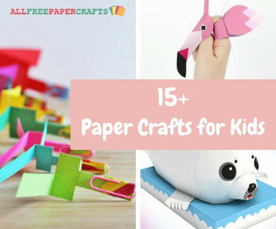 15 Paper Crafts for Kids Goofy Games Terrific Toys and Wonderful Wearables