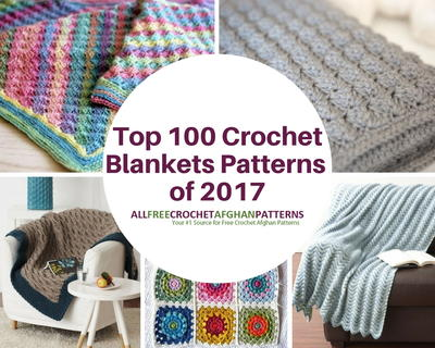 Top 100 Crochet Blanket Patterns 2017