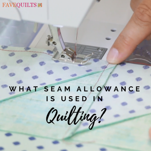 What Seam Allowance is Used in Quilting