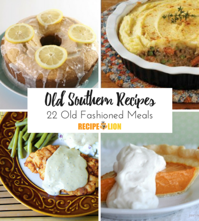 Old Southern Recipes 22 Old Fashioned Meals