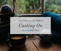 How to Cast On (Knitting Class: Part 2)