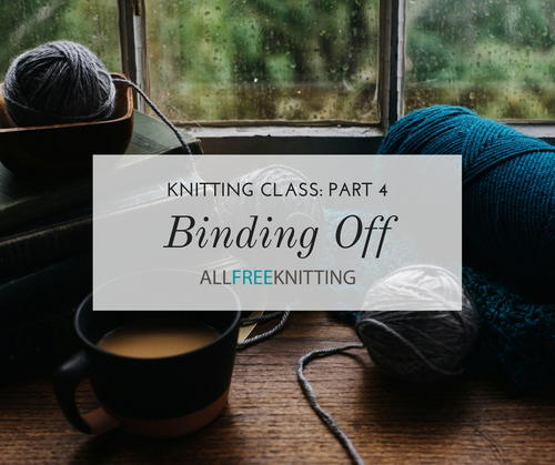 Knitting Class: Binding Off (Part 4)
