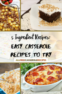 5 Ingredient Recipes: 23 Easy Casserole Recipes to Try