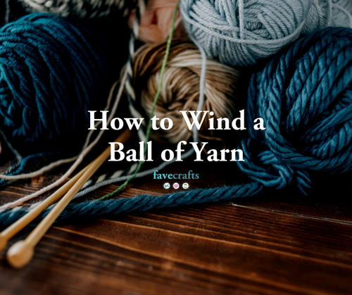 How to Wind a Ball of Yarn