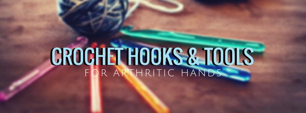 Crochet Tools for Arthritic Hands
