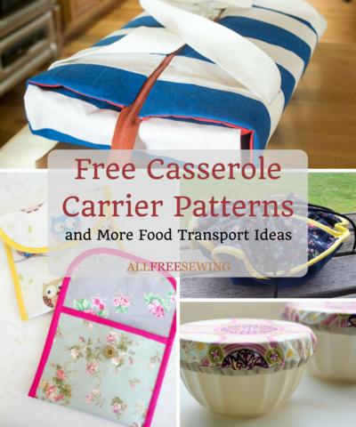 9 Free Casserole Carrier Patterns + More Food Transport Ideas