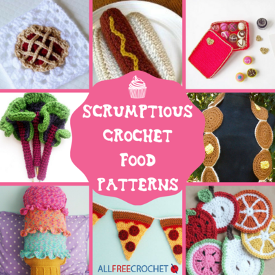40 Scrumptious Crochet Food Patterns