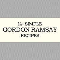 14+ Simple Gordon Ramsay Recipes: Chef Ramsay's Best Recipes Made Easy